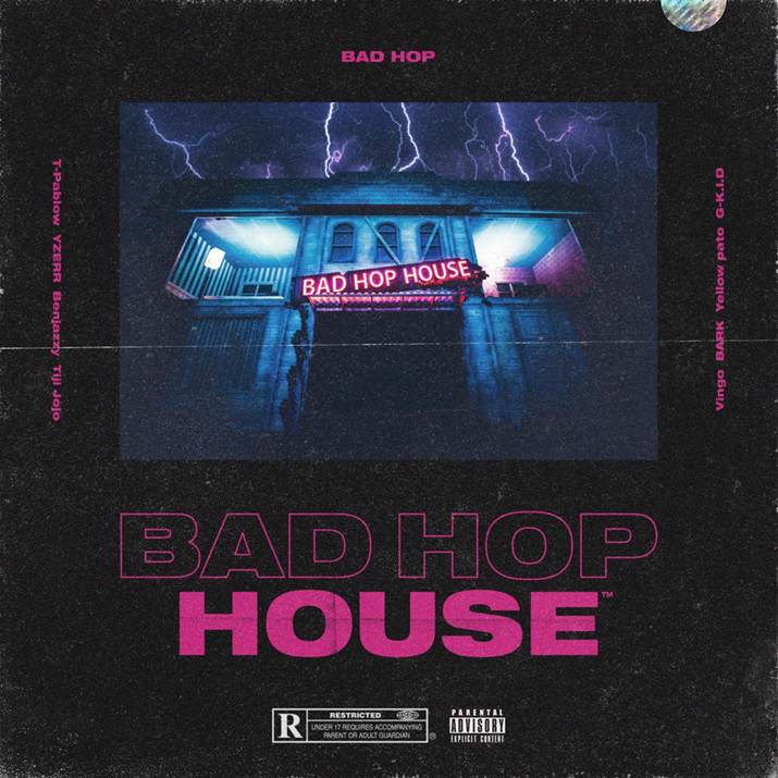 """BAD HOP HOUSE"""