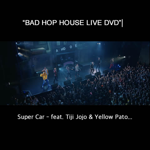 """BAD HOP HOUSE LIVE DVD""から Super Car – feat. Tiji Jojo & Yellow Pato のLIVE映像を先行公開!"