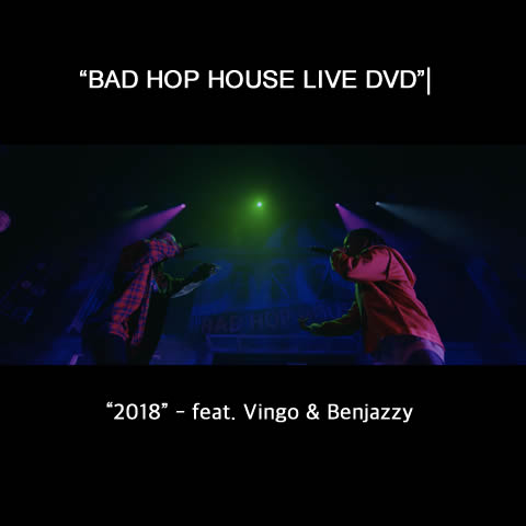 """BAD HOP HOUSE LIVE DVD""から  2018 – feat. Vingo & Benjazzy のLIVE映像を先行公開!"